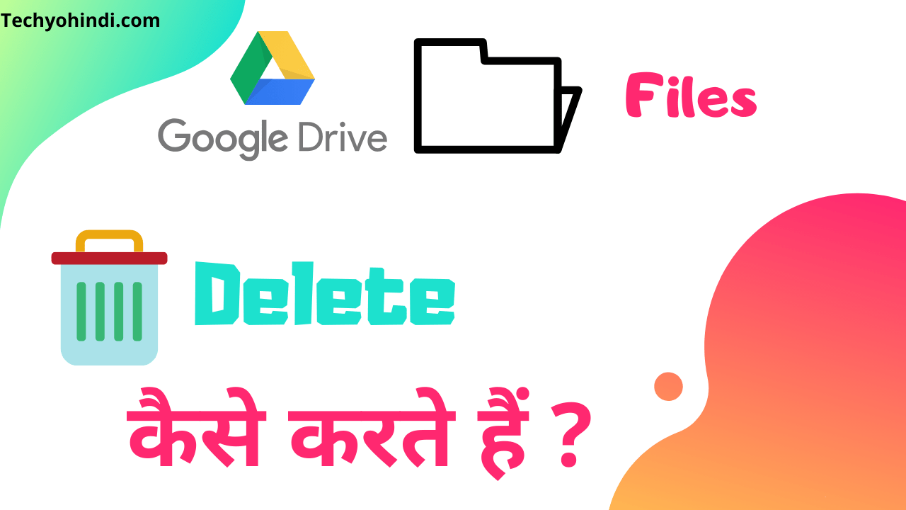 how to delete files frome Google drive
